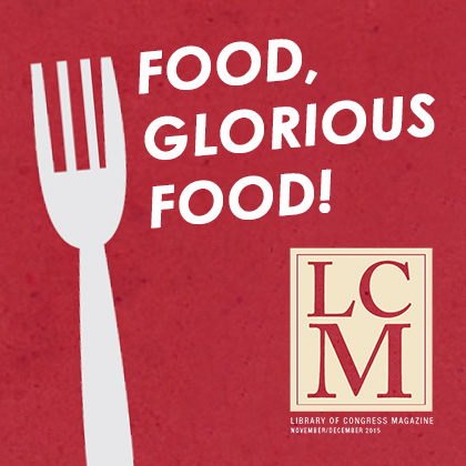FOOD, GLORIOUS FOOD! Library of Congress Magazine