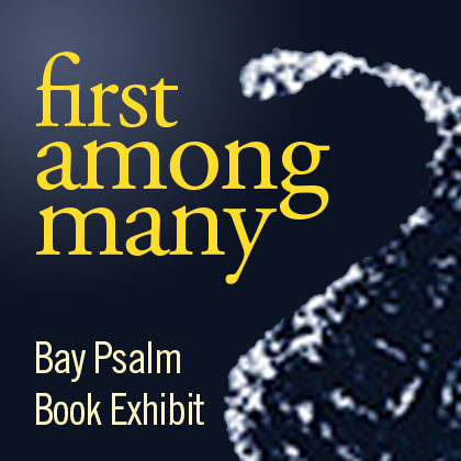 FIRST AMONG MANY Bay Psalm Book Exhibit