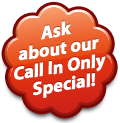 Ask about our Call In Only Special