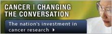Cancer - Changing the Conversation: The Nation's Investment in Cancer Research