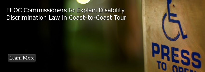 EEOC Commissioners to Explain Disability Discrimination Law in Coast-to-Coast Tour