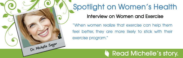 Spotlight on Women's Health. Interview on Women and Exercise with Dr. Michelle Segar. When women realize that exercise can help them feel better, they are more likely to stick with their exercise program.