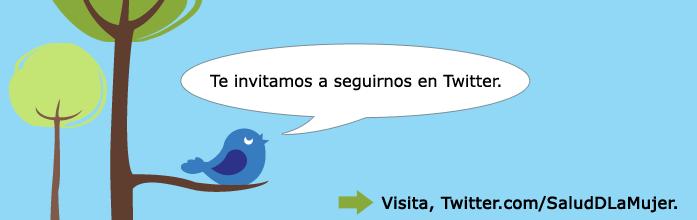 Te invitamos a seguirnos en Twitter. Visita www.twitter.com/SaludDLaMujer.