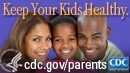 Keep your kids healthy. cdc.gov/parents