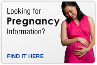 Looking for pregnancy information? Click here