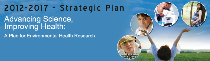 2012-2017 Strategic Plan: Advancing Science, Improving Health: A Plan for Environmental Health Research