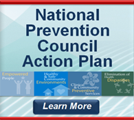 National Prevention Council Action Plan: Implementing the National Prevention Strategy. Learn more… ;