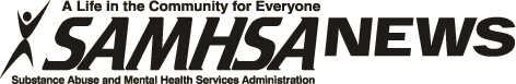 SAMHSA News - SAMHSA's Award Winning Newsletter