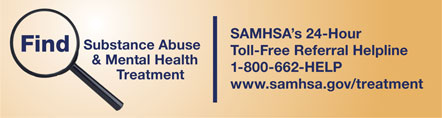 Find Substance Abuse and Mental Health Treatment - SAMHSA's 24-Hour Toll-Free Referral Helpline - 1-800-662-HELP - www.samhsa.gov/treatment