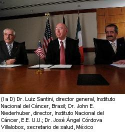 Photo depicting from left to right, Luiz Santini, M.D., Director General, Instituto Nacional de Cancer, Brazil, John E. Niederhuber, M.D., Director, National Cancer Institute, U.S., and Jose Angel Cordova, M.D., Secretary of Health, Mexico