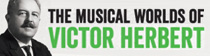 The Musical Worlds of Victor Herbert