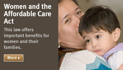 Women and the Affordable Care Act: This law offers important benefits for women and their families.