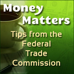 Money Matters: Tips from the Federal Trade Commission