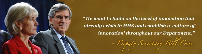 We want to build on the level of innovation that already exists in HHS and establish a 'culture of innovation' throughout our Department - Deputy Secretary bill Corr