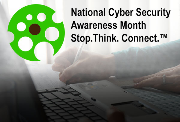 National Cyber Security Awareness Month- Stop. Think. Connect.