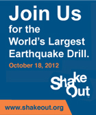 Join Us for the world's largest Earthquake Drill. October 18, 2012 - www.Shakeout.org
