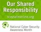 Date: 10/01/2012 Description: National Cyber Security Awareness Month. Our Shared Responsibility. staysafeonline.org - State Dept Image