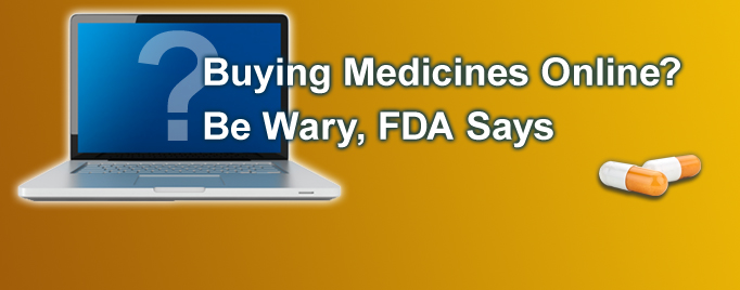 Buying Medicines Online? Be Wary, FDA Says - feature graphic 2