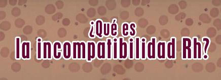¿Qué es la incompatibilidad Rh?