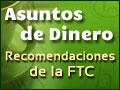 Asuntos de Dinero: Recomendaciones de la Comisión Federal de Comercio