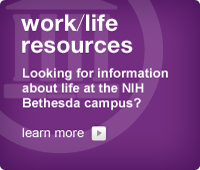 Work/Life Resources: Information about life at the NIH Bethesda campus.