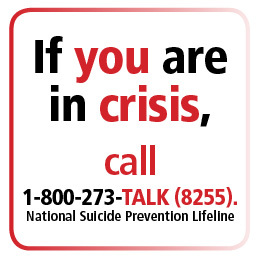 If you are in crisis, call 1-800-273-TALK (8255), the National Suicide Prevention Lifeline