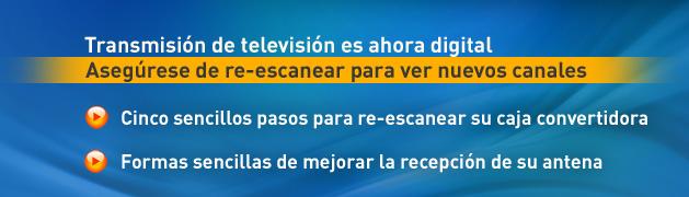 Transmisión de televisión es ahora digital. Asegúrese de re-escanear para ver nuevos canales.