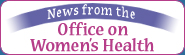 News from the Office on Women's Health