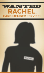 Wanted: Rachel, Card Member Services