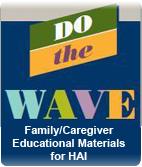 Do the Wave: Family Healthcare-Caregiver Educational Materials for HAI