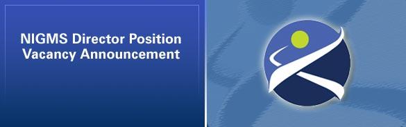 NIGMS Director Position Vacancy Announcement