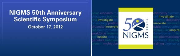NIGMS 50th Anniversary Scientific Symposium. October 17, 2012
