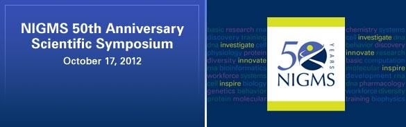NIGMS 50th Anniversary Scientific Symposium. October 17, 2012