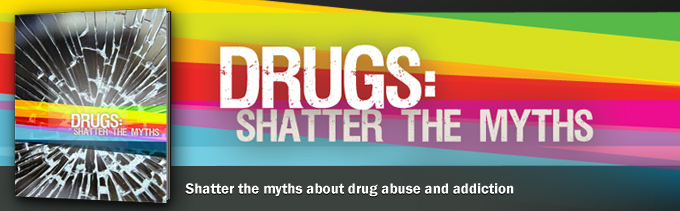 Shatter the myths about drug abuse and addiction