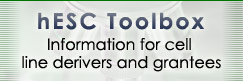 hESC Toolbox: Information for cell line derivers and grantees