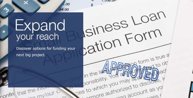 Expand your reach. Discover options for funding your next big project.