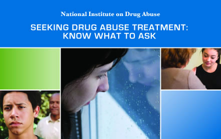 Click here to see the publication Seeking Drug Abuse Treatment: Know What To Ask