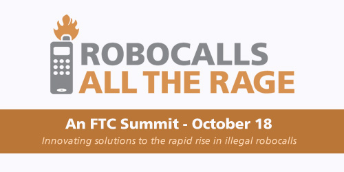 Robocalls, All the Rage. An FTC summit, October 18. Will discuss innovating solutions to the rapid rise in illegal robocalls