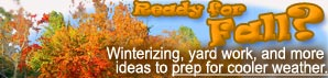 Ready for fall? Winterizing, yard work, and more ideas to prep for cooler weather.