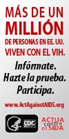 Más de un millión de personas en EE. UU.    viven con el VIH. Infórmate. Hazte la prueba. Participa.    www.ActAgainstAIDS.org