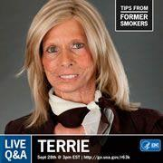 Photo: Welcome to CDC's Facebook Q & A with Terrie from the CDC Tips From Former Smokers campaign! We're with you for the next hour as Terrie answers your questions!