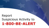 Report Suspicious Activity to 1-800-BE-ALERT
