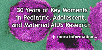 30 Years of Key Moments in Pediatric, Adolescent, and Maternal AIDS Research