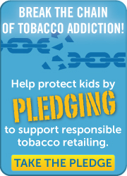Break the Chain of Tobacco Addiction.  Help protect kids by Pledging to support responsible tobacco retailing.  Click here to take the pledge.