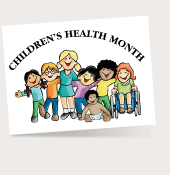 October is Children's Health Month. Get resources to help keep your child healthy.