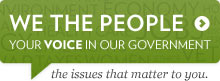 We the People. Your voice in Government. The issues that matter to you.