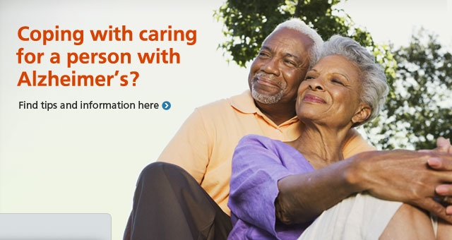 Coping with caring for a person with Alzheimer's? Find tips and information here.