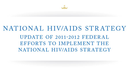 Update of 2011-2012 Federal Efforts to Implement the National HIV/AIDS Strategy
