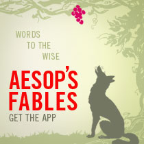 Words to the Wise Aesop's Fables Get the App
