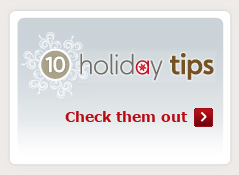 Check out 10 Holiday Tips to help you celebrate the season.